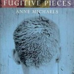 Fugitive Pieces ~ Anne Michaels