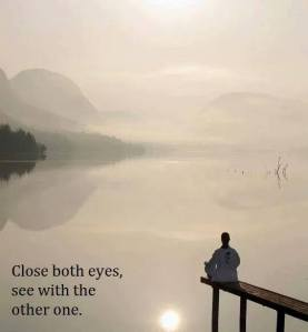 close both eyes - see with the other one