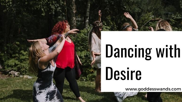 dancing with desire, dancing, ecstatic dance, sensual dance, conscious dance, movement, feminine energy, divine feminine, meditation, goddess energy, goddess meditation, shakti, women's circle, women's group, women's empowerment, sacral chakra healing, goddesswands, www.goddesswands.com