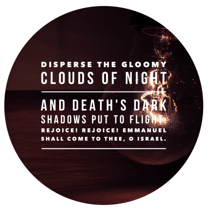 Disperse the clouds of night emmanuel
