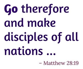 Go therefore and make disciples of all nations