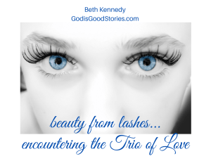 Black and white image of womans face, with long black lashes and bright blue eyes with text saying beauty from lashes encountering the Trio of Love Beth Kennedy GodisGoodStories.com