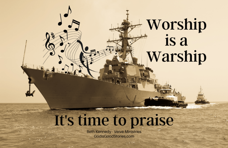 picture of a warship with a dancing figure & music with words 'worship is a warship - it's time to praise' Beth Kennedy Verve Ministries GodisGoodStories.com