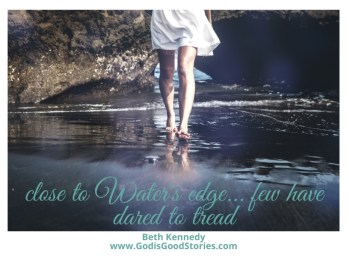 woman's bare feet walking in shallow water, white skirt, rocks behind with text close to water's edge, few have dared to tread, Beth Kennedy www.GodisGoodStories.com