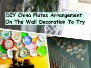 Diy china plates arrangement on the wall decoration to try