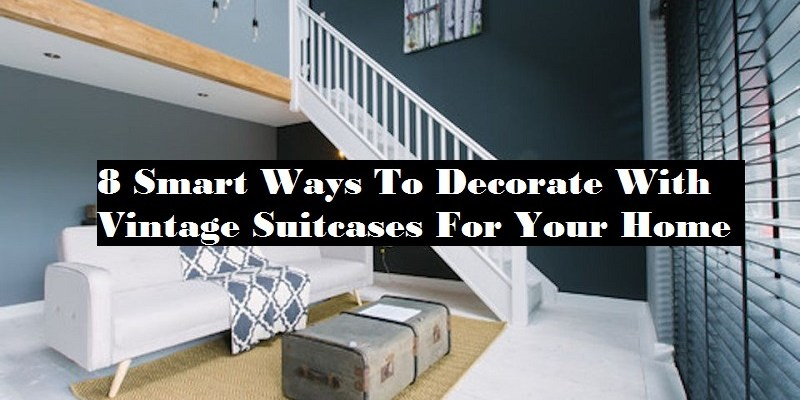 8 smart ways to decorate with vintage suitcases for your home