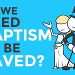 Is Baptism required for Eternal Life?