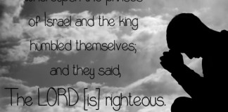 2 Chronicles 12:6 Whereupon the princes of Israel and the king humbled themselves; and they said, The LORD is righteous.