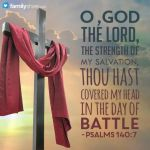 Psalms 140:7 O GOD the Lord, the strength of my salvation, thou hast covered my head in the day of battle.