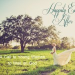 Happily Ever After - A Call to Young Women to Wait on God