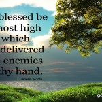 Genesis 14:20 And blessed be the most high God, which hath delivered thine enemies into thy hand.
