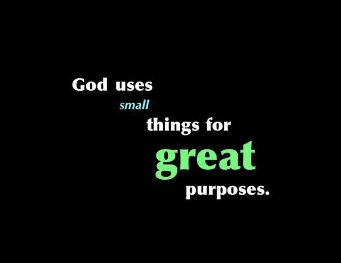 God uses small things for great purposes