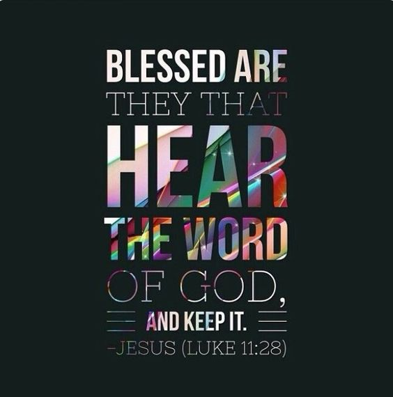 Luke 11:28 But he said, Yea rather, blessed [are] they that hear the word of God, and keep it.