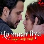 Lo Maan Liya Hamne Song by Arijit Singh