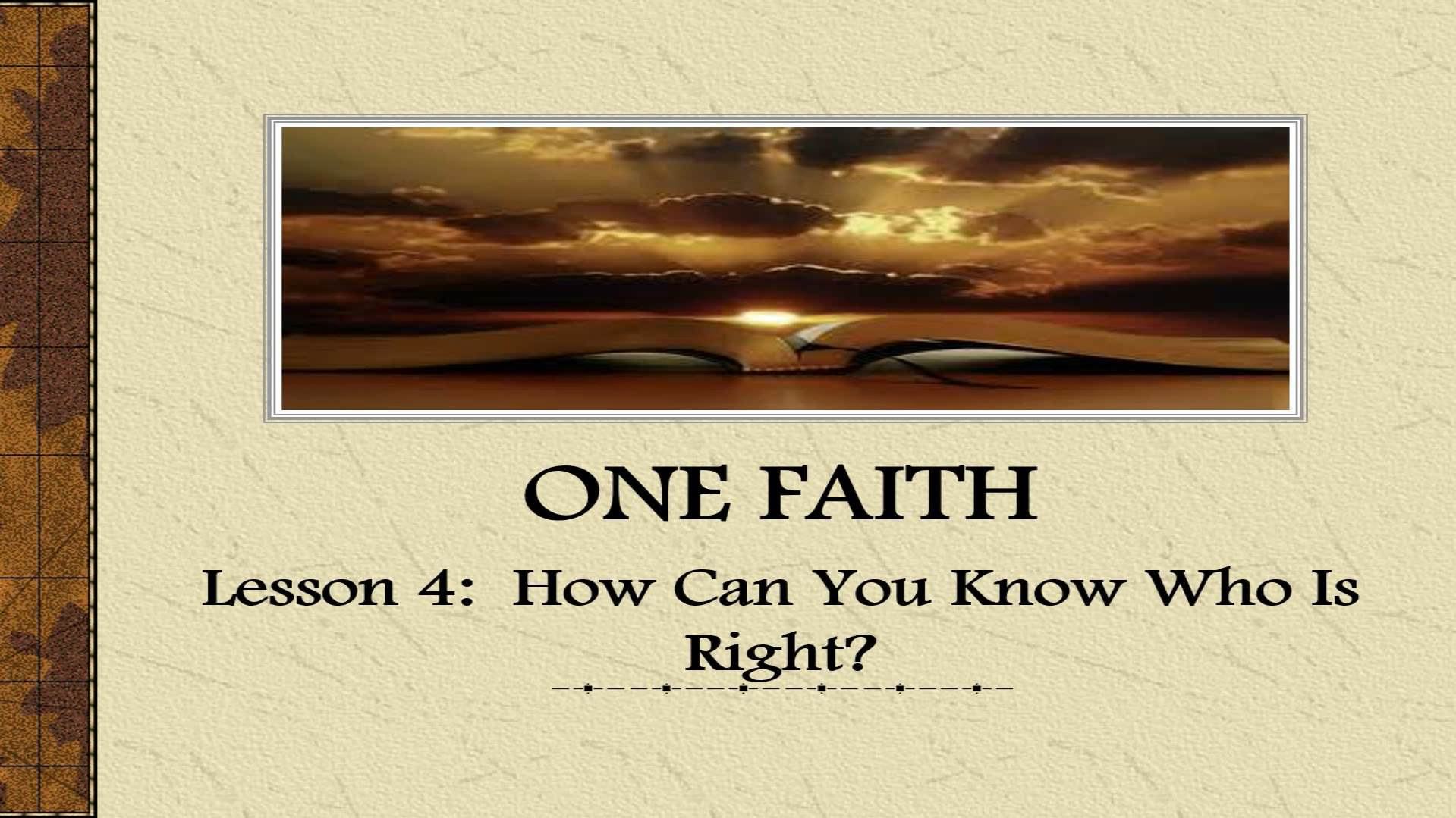 One Faith (Lesson 4:  How Can You Know Who Is Right?)