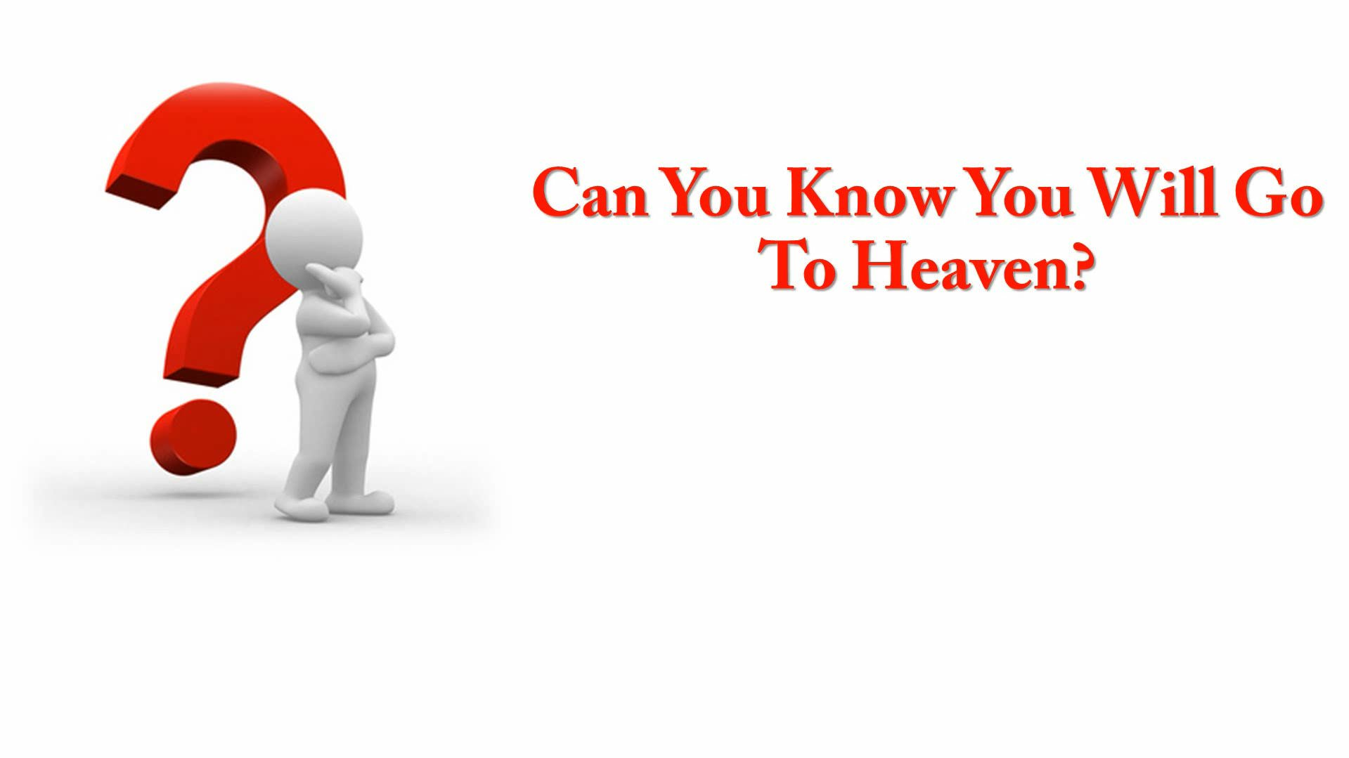 Can You Know You Will Go To Heaven?
