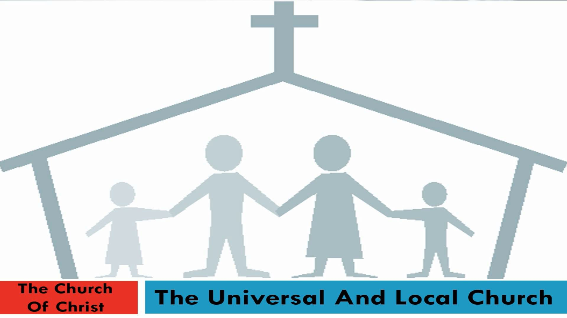 The Church Of Christ (Lesson 5:  The Universal And Local Church)