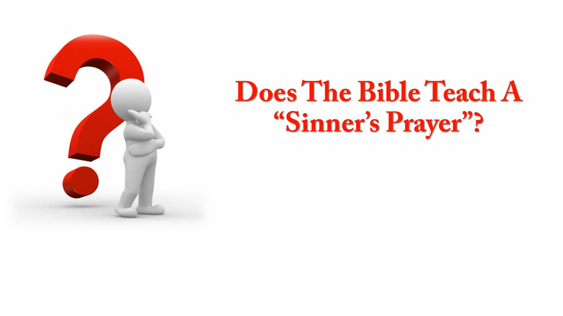 "Does The Bible Teach A ""Sinner's Prayer""?"