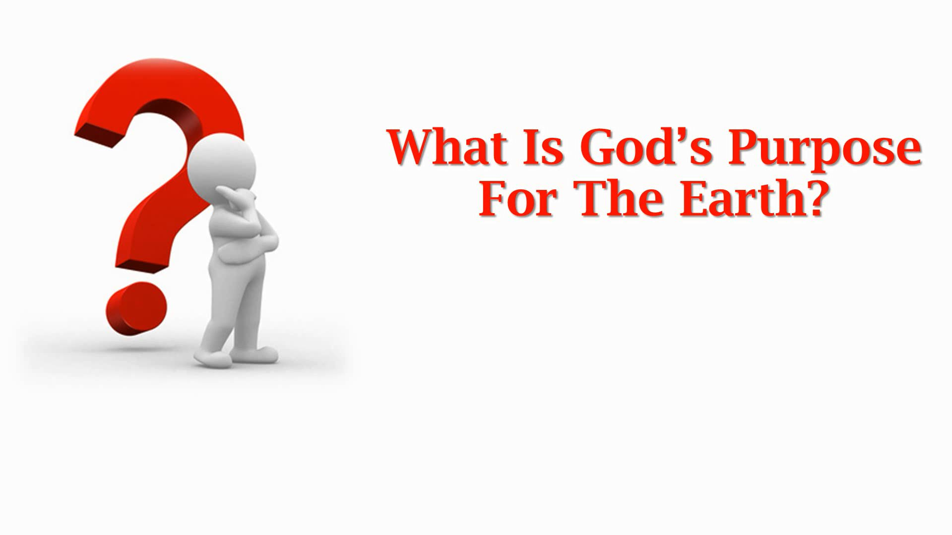 What Is God's Purpose For The Earth?