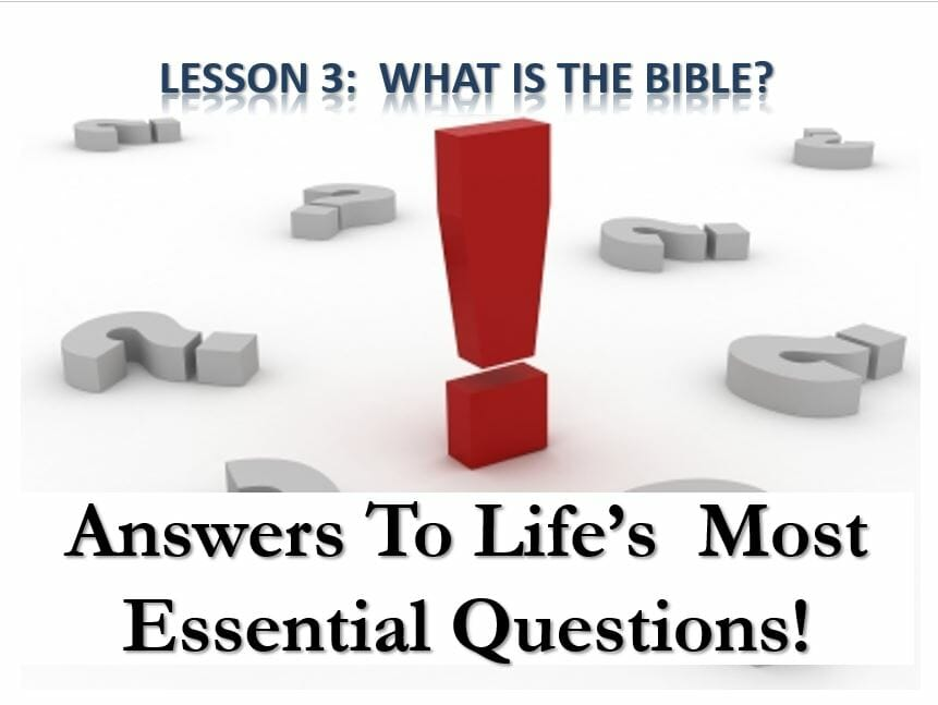 Answers To Life's Most Essential Questions (Lesson 3:  What Is The Bible?)