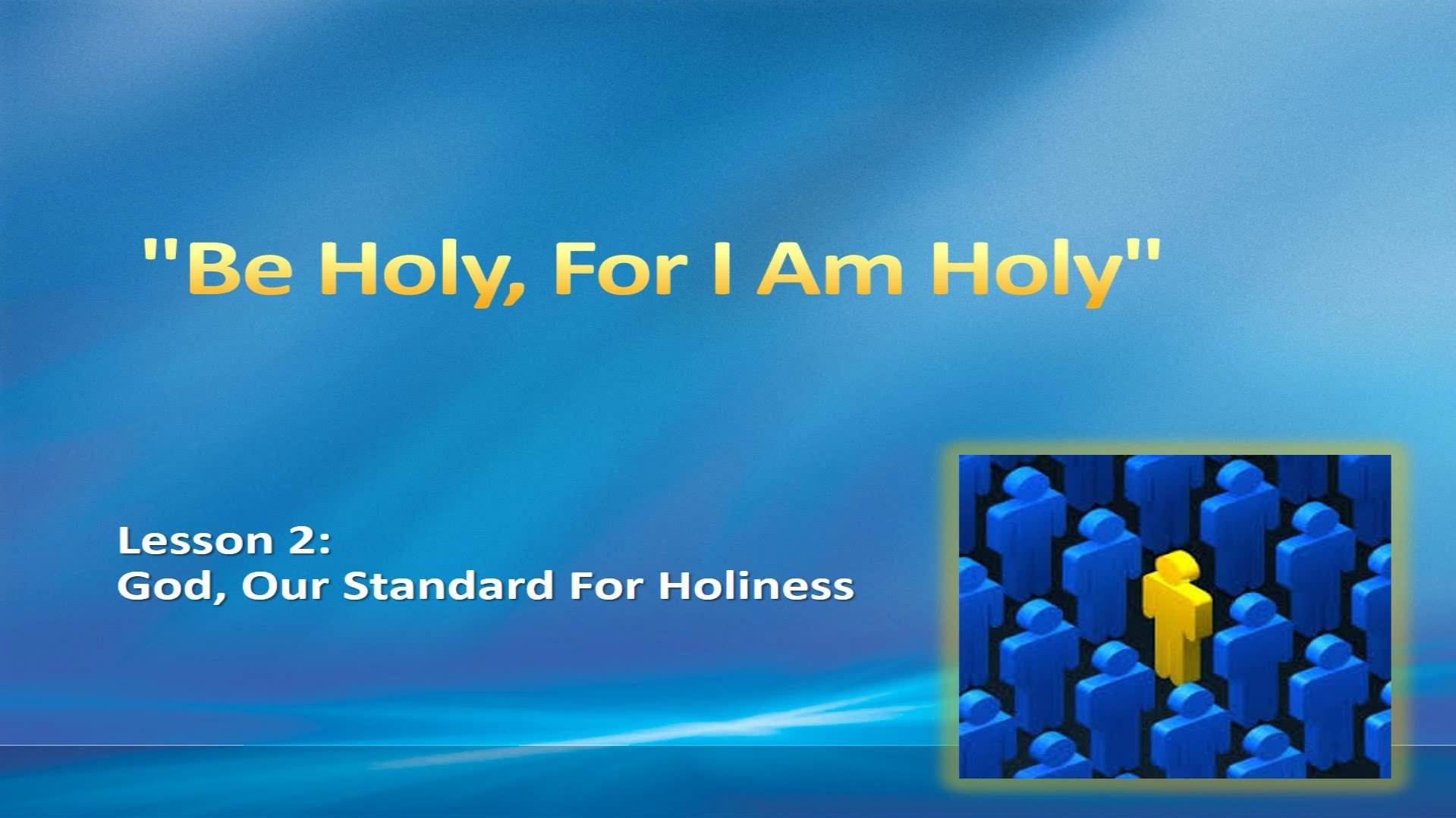 """""""Be Holy, For I Am Holy"""" (Lesson 2:  God, Our Standard For Holiness)"""