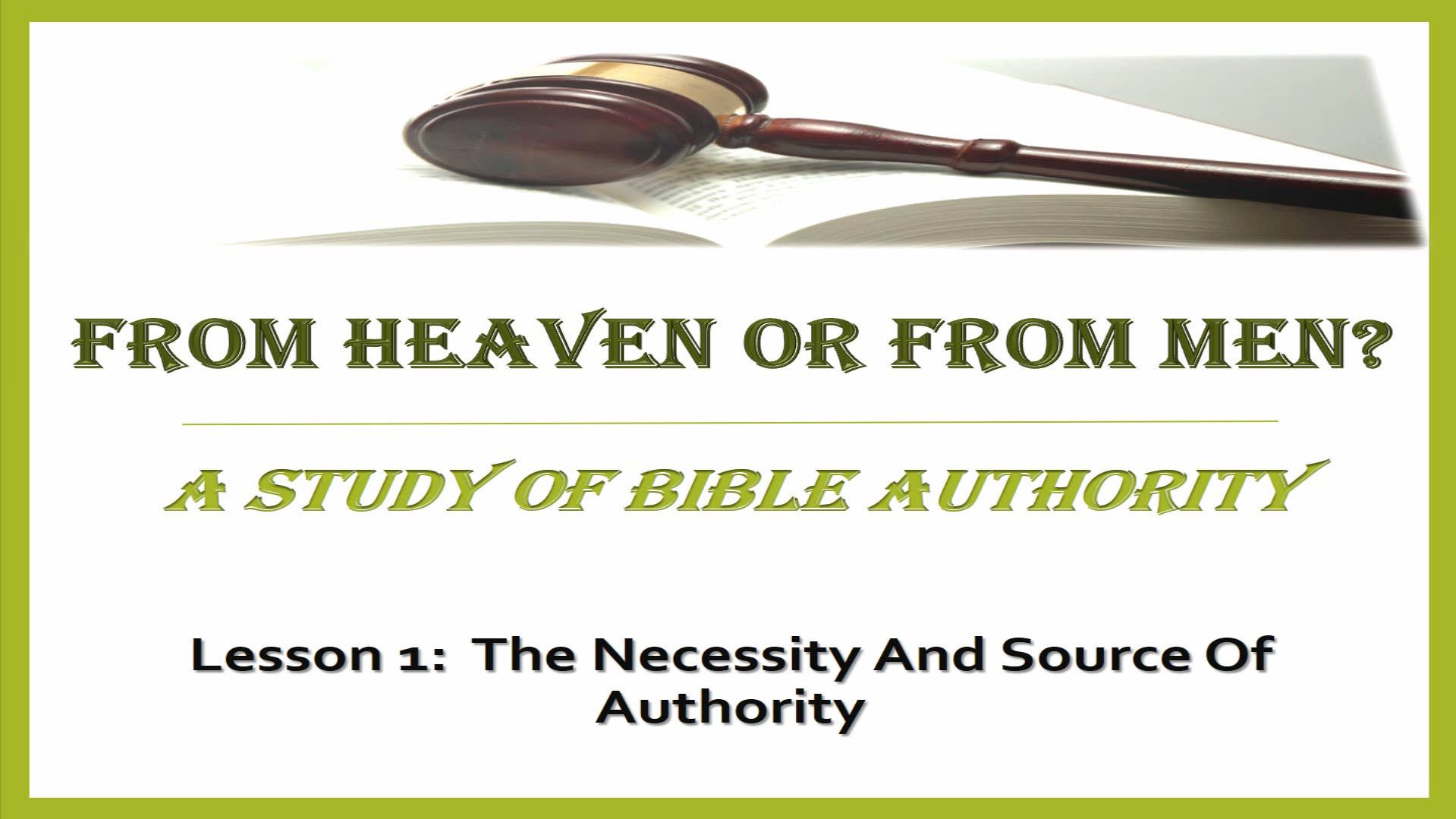 From Heaven Or From Men? (Lesson 1:  The Necessity And Source Of Authority)