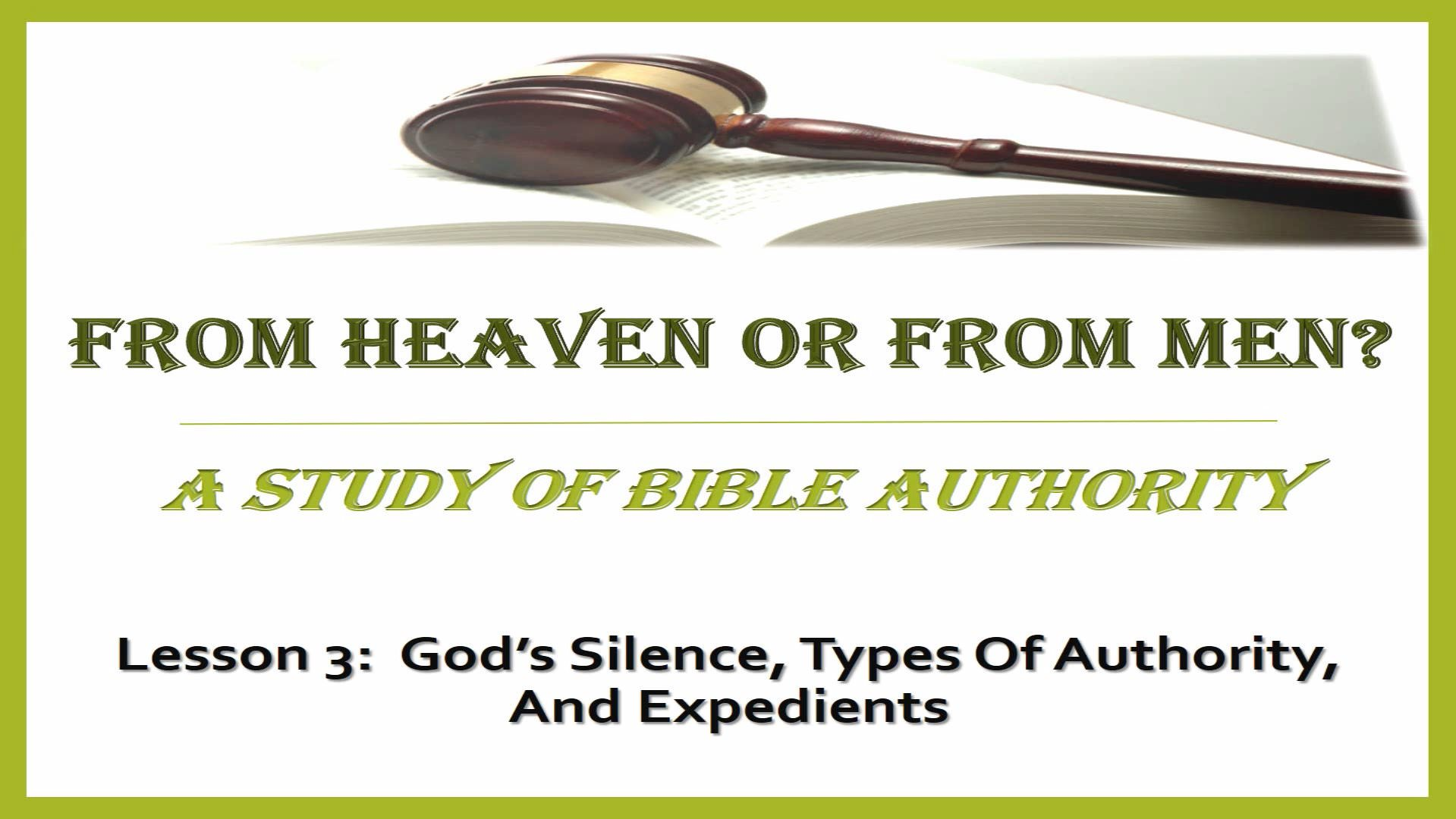 From Heaven Or From Men? (Lesson 3:  God's Silence, Types Of Authority, And Expedients)
