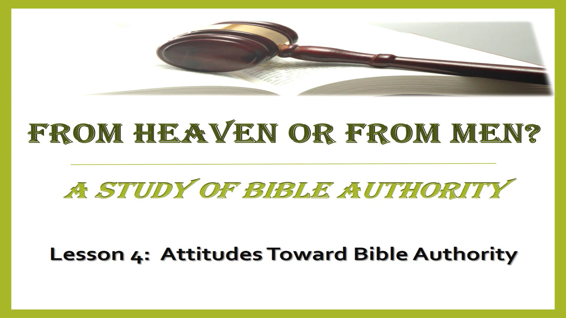 From Heaven Or From Men? (Lesson 4:  Attitudes Toward Bible Authority)