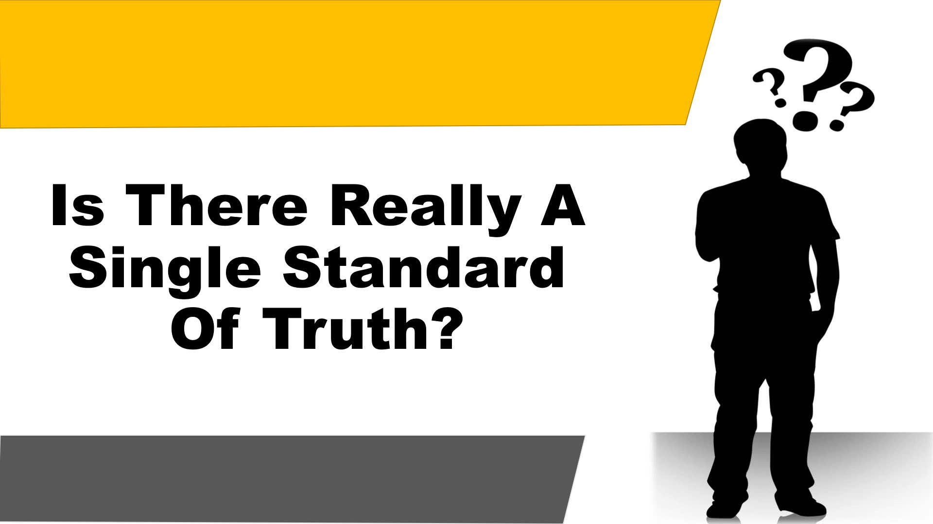 Is There Really A Single Standard Of Truth?