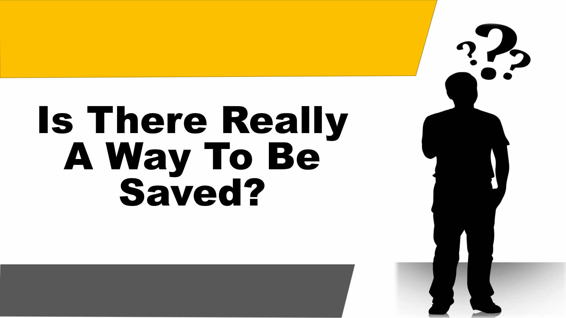 Is There Really A Way To Be Saved?