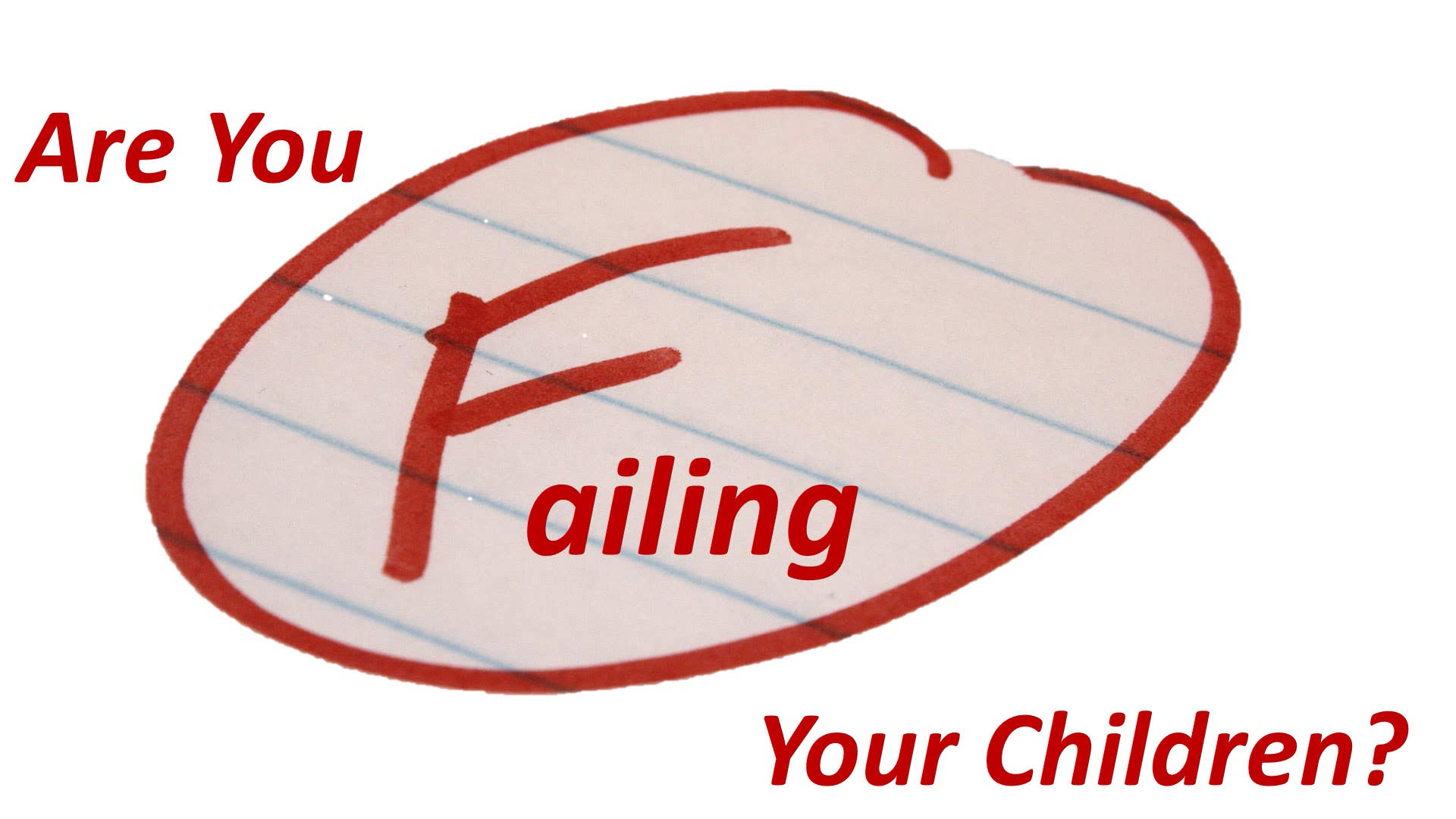 Are You Failing Your Children?