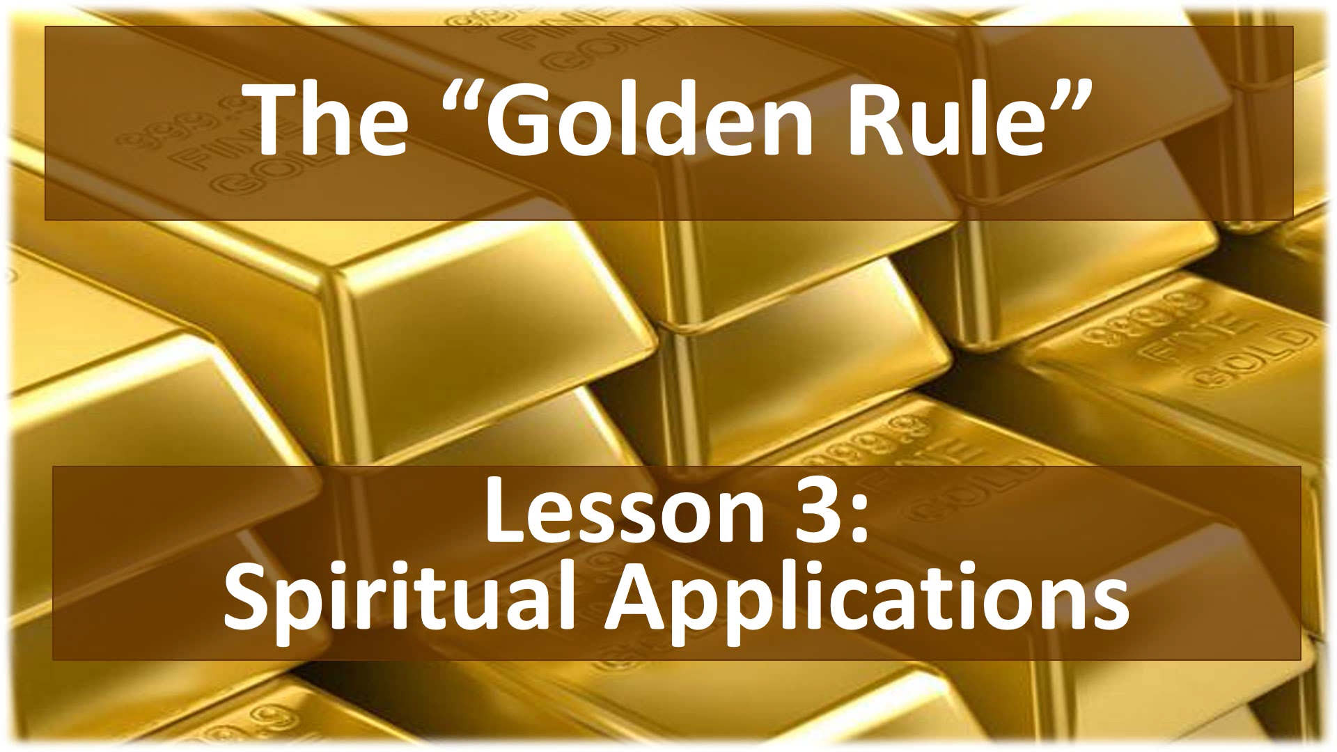The Golden Rule (Lesson 3: Spiritual Applications)