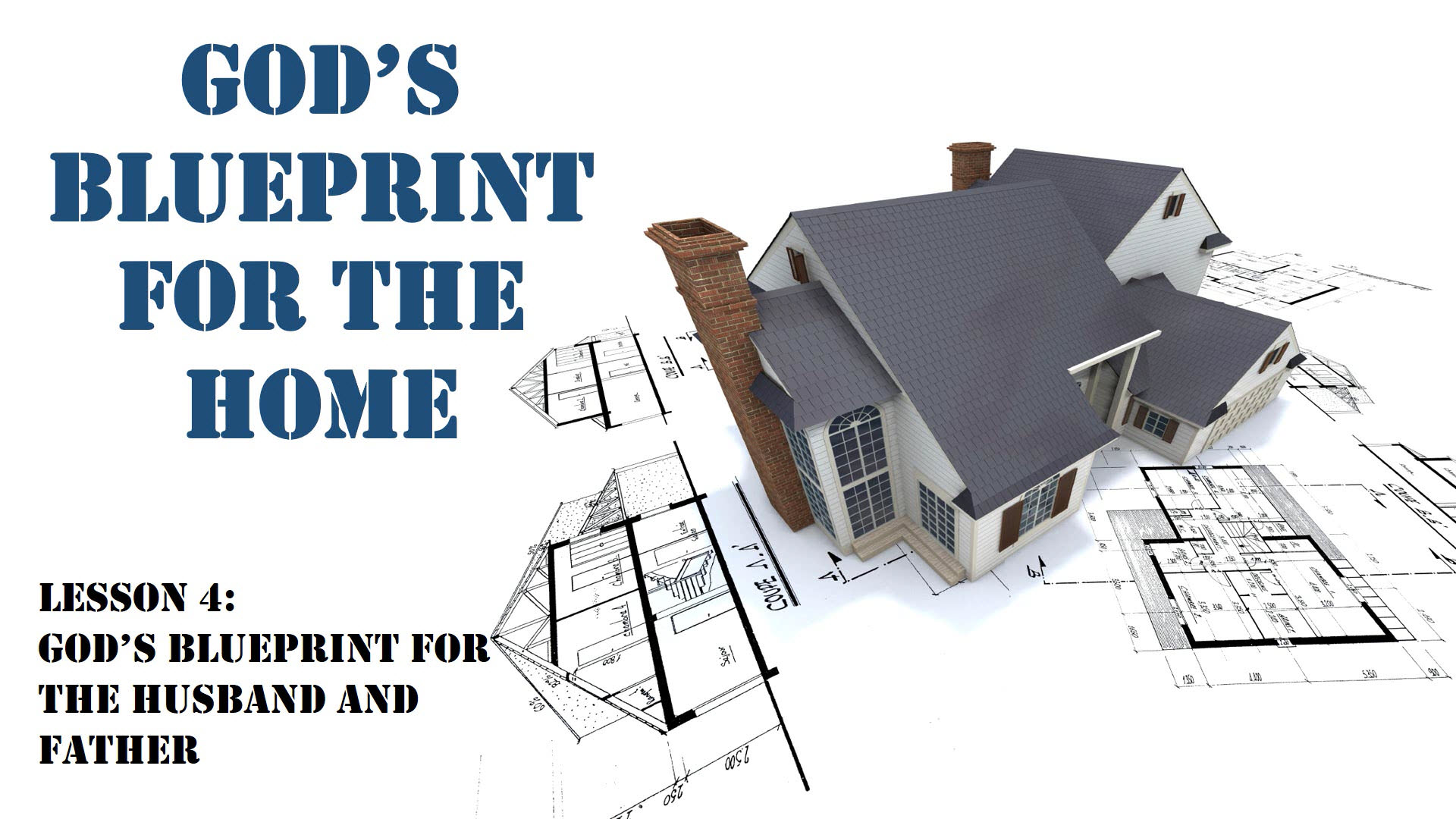 God's Blueprint For The Home (Lesson 4: Gods Blueprint For The Husband And Father)