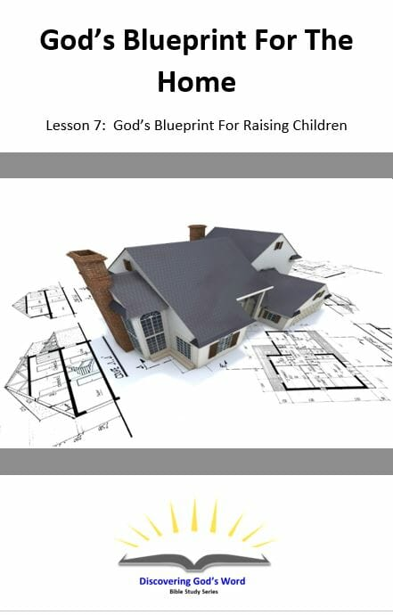 God's Blueprint For The Home (Lesson 7: Gods Blueprint For Raising Children)