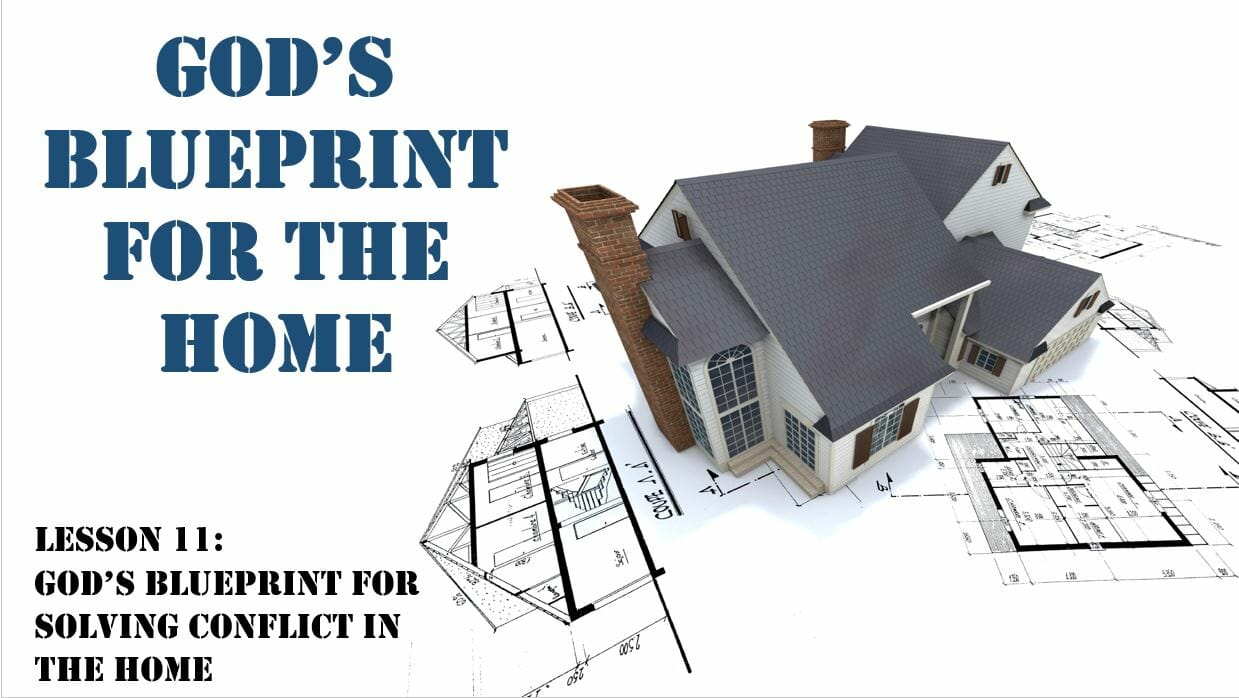 God's Blueprint For The Home (Lesson 11 God's Blueprint For Solving Conflict In The Home)