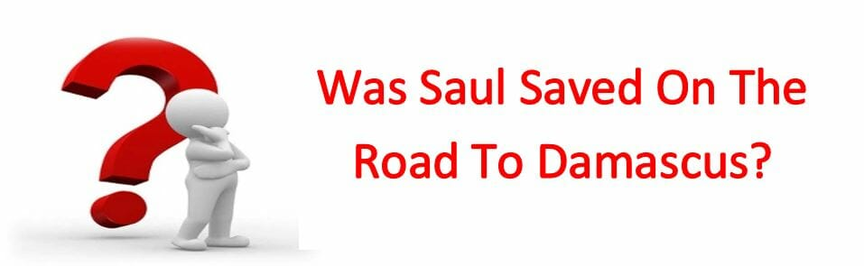 Was Saul Saved On The Road To Damascus?