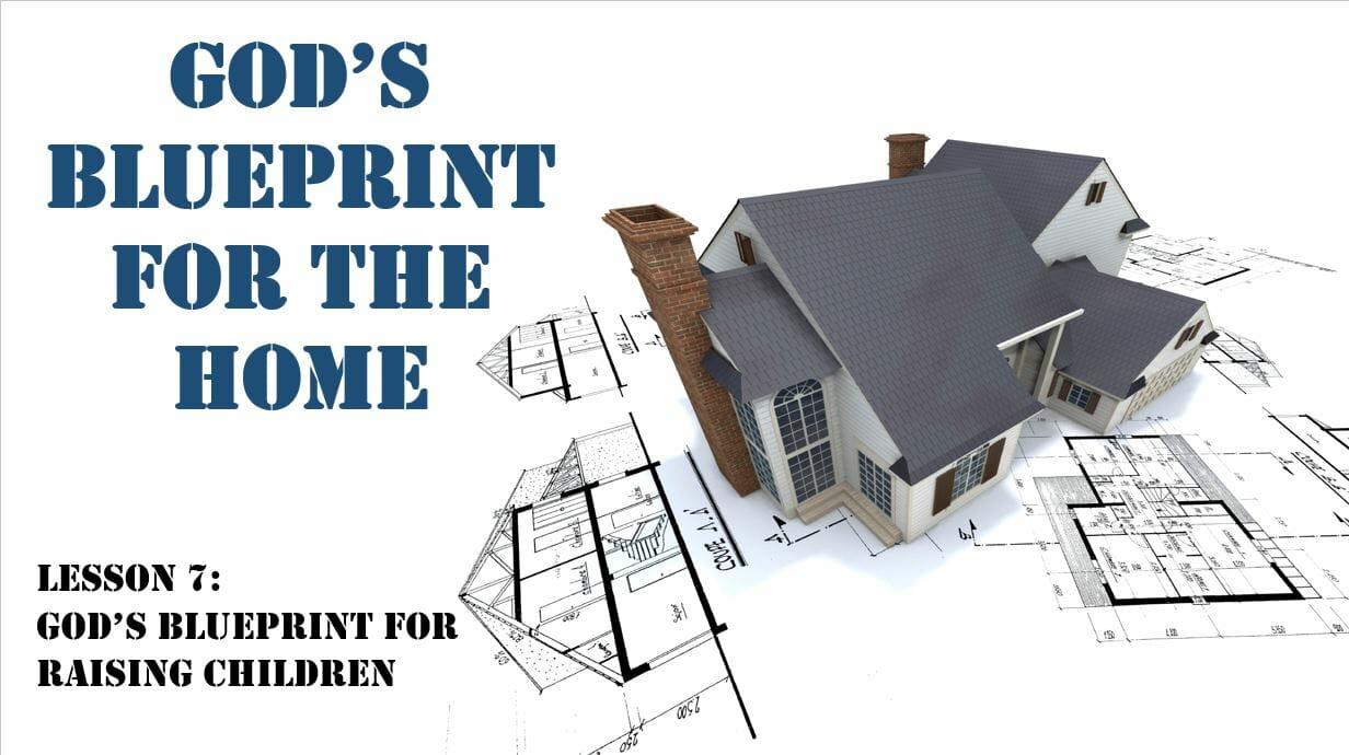 Gods blueprint for the home lesson 7 gods blueprint for raising gods blueprint for the home lesson 7 gods blueprint for raising children malvernweather Choice Image
