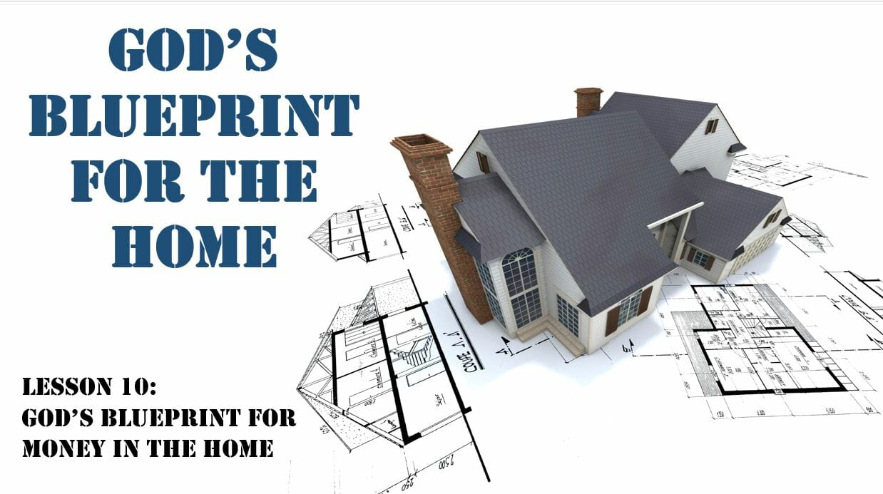 God's Blueprint For The Home (Lesson 10: Gods Blueprint For Money In The Home)