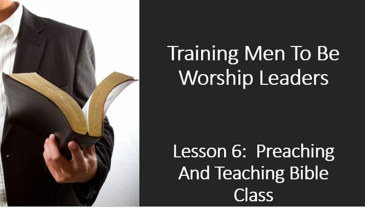 Training Men To Be Worship Leaders (Lesson 6: Preaching And Teaching Bible Class)