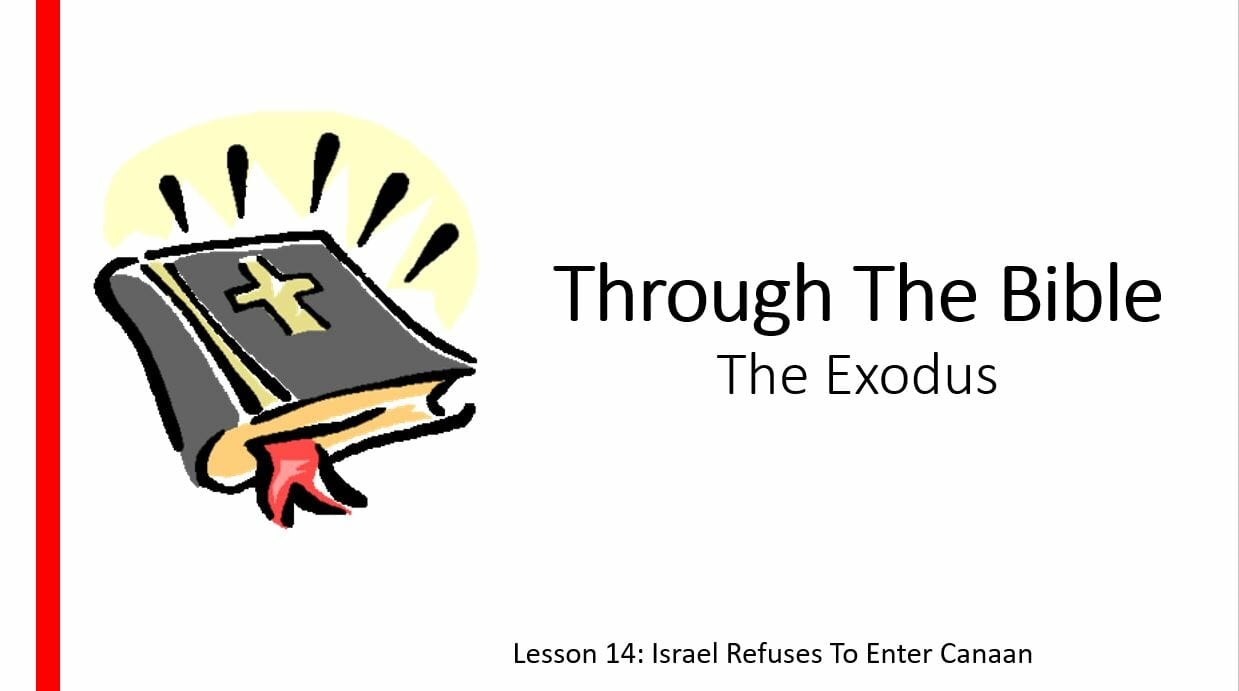 The Exodus (Lesson 14: Israel Refuses To Enter Canaan)