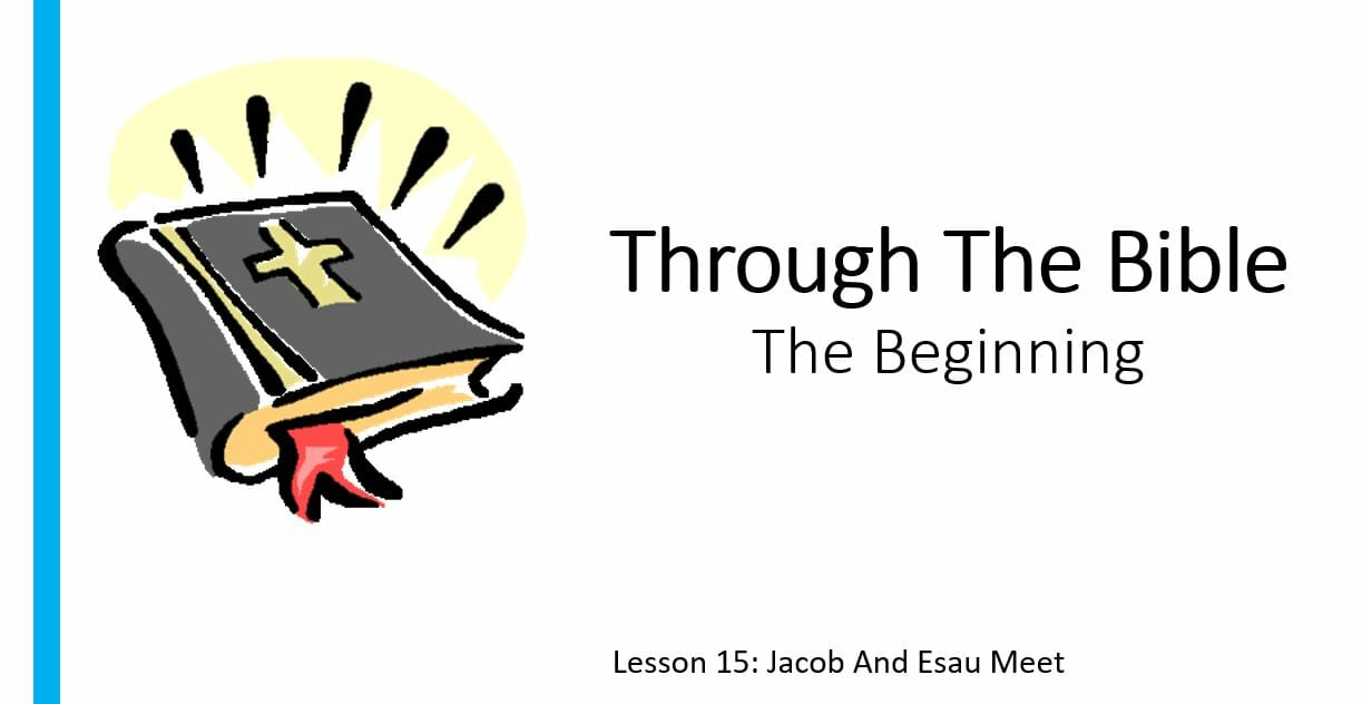 The Beginning (Lesson 15: Jacob And Esau Meet )