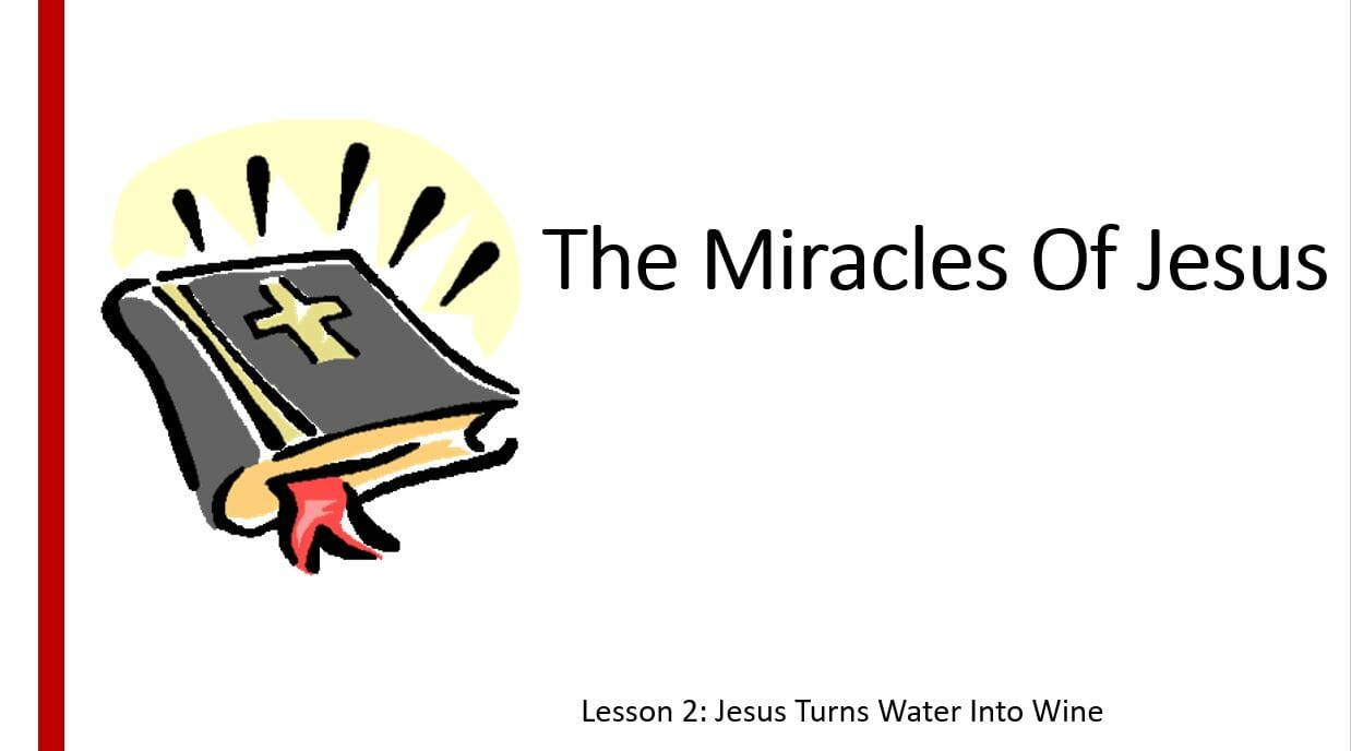 The Miracles Of Jesus (Lesson 2: Jesus Turns Water Into Wine)