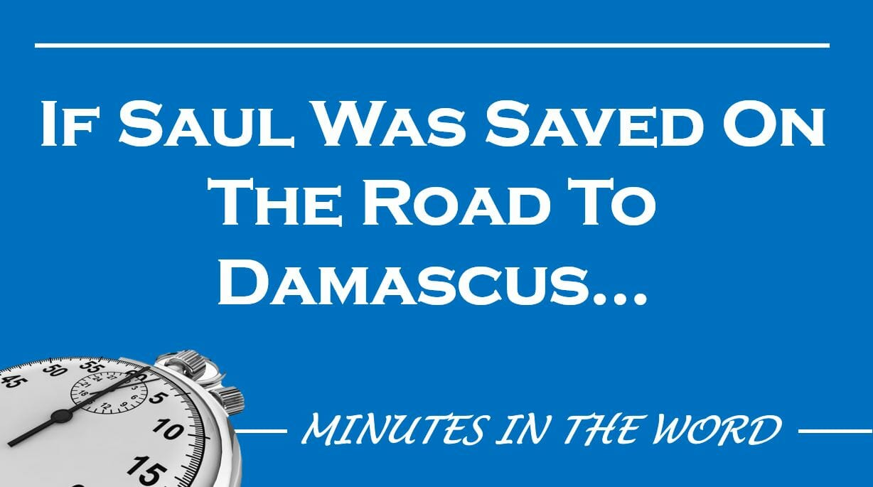 If Saul Was Saved On The Road To Damascus…