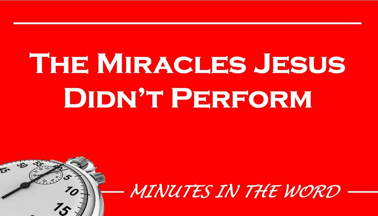 The Miracles Jesus Didn't Preform