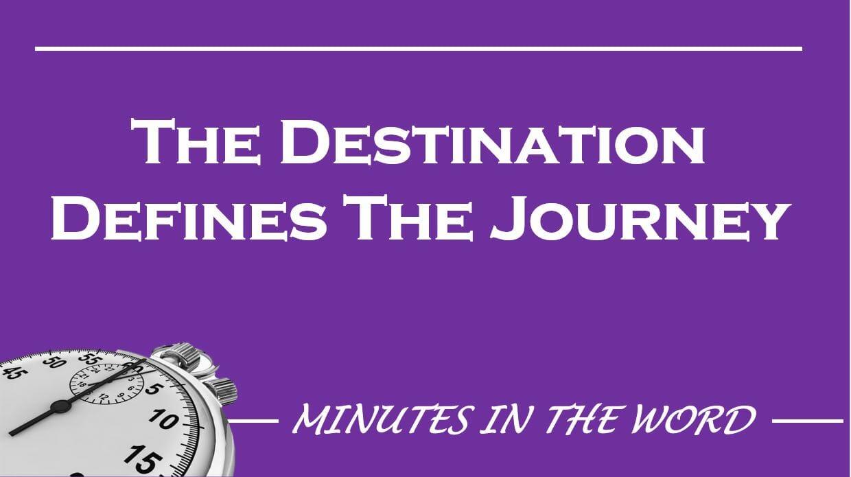 The Destination Defines The Journey