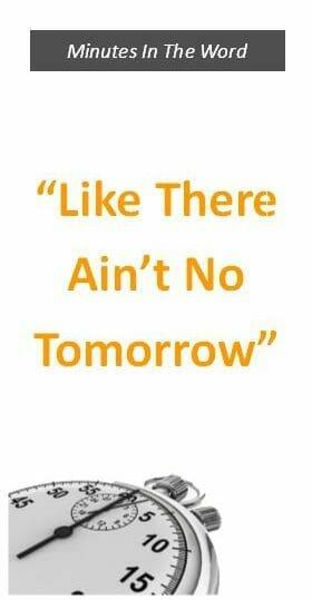"""Like There Ain't No Tomorrow"""