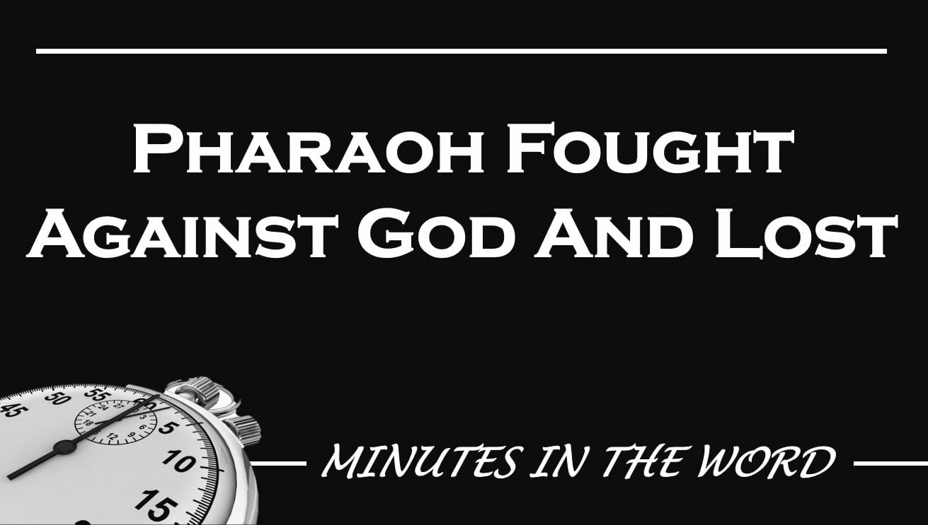 Pharaoh Fought Against God And Lost