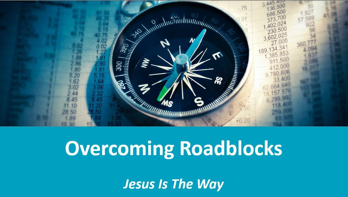 Jesus Is The Way (Lesson 11: Overcoming Roadblocks)