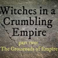 Witches In A Crumbling Empire: Part Two
