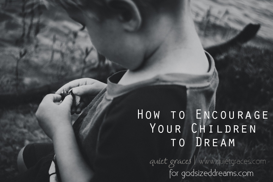 How to Encourage Your Children to Dream